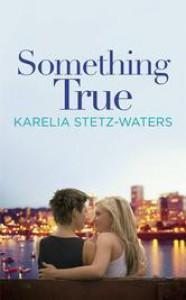 Something True - Karelia Stetz-Waters