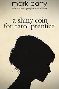 A Shiny Coin For Carol Prentice - Mark   Barry