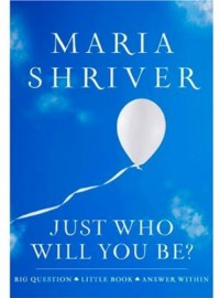 Just Who Will You Be? - Maria Shriver