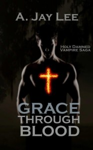 Grace Through Blood (The Holy Damned) - A. Jay Lee