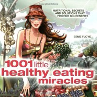 1001 Little Healthy Eating Miracles - Esme Floyd