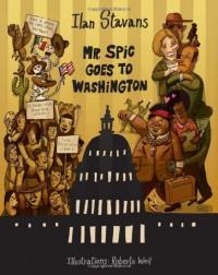 Mr. Spic Goes to Washington - Ilan Stavans, Roberto Weil