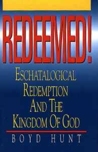 Redeemed!: Eschatological Redemption and the Kingdom of God - Boyd Hunt