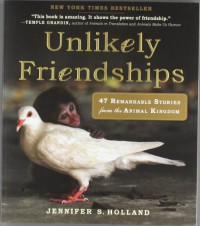 Unlikely Friendships : 47 Remarkable Stories from the Animal Kingdom - Jennifer S. Holland