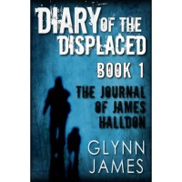 Diary of the Displaced - Book 1 - The Journal of James Halldon - Glynn James