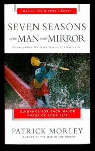 Seven Seasons Of The Man In The Mirror: Guidance For Each Major Phase Of Your Life - Patrick Morley