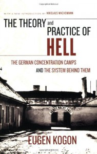 The Theory and Practice of Hell: The German Concentration Camps and the System Behind Them - Eugen Kogon