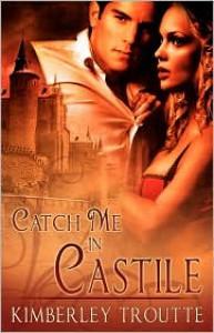 Catch Me in Castile - Kimberley Troutte