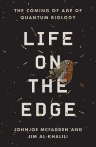 Life on the Edge: The Coming of Age of Quantum Biology - Johnjoe McFadden, Jim Al-Khalili