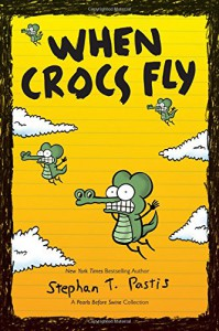 When Crocs Fly: A Pearls Before Swine Collection (Pearls Before Swine Kids) - Stephan Pastis