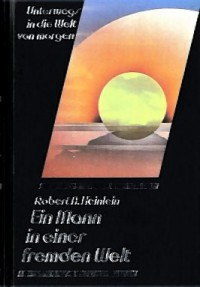 Unterwegs in die Welt von morgen: Ein Mann in einer fremden Welt - Robert A Heinlein