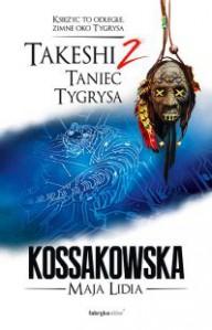 Takeshi 2. Taniec Tygrysa - Maja Lidia Kossakowska