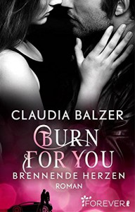 Burn for You - Brennende Herzen: Roman - Claudia Balzer