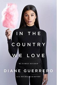 In the Country We Love: My Family Divided - Diane Guerrero, Michelle Burford