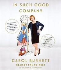 In Such Good Company: Eleven Years of Laughter, Mayhem, and Fun in the Sandbox - Carol Burnett, Carol Burnett