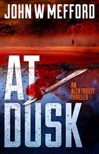 AT Dusk (An Alex Troutt Thriller, Book 5) - John W. Mefford