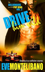 Drive Him Wild (THE BILLIONAIRE AND THE POP DIVA Volume 2) - Eve Montelibano