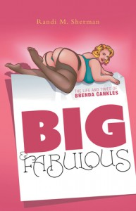Big & Fabulous, The Life and Times of Brenda Cankles  - Randi M Sherman