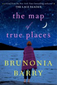The Map of True Places - Brunonia Barry