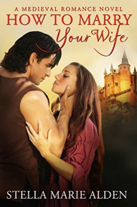 How to Marry Your Wife - Stella Marie Alden