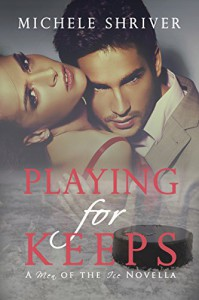 Playing for Keeps: A Men of the Ice Novella - Michele Shriver