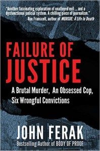 Failure of Justice: A Brutal Murder, An Obsessed Cop, Six Wrongful Convictions - John Ferak