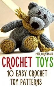 Crochet Toys: 10 Easy Crochet Toy Patterns - Piper  Christensen