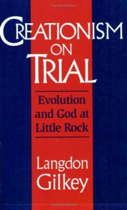 Creationism on Trial: Evolution and God at Little Rock (Studies in Religion and Culture) - Langdon Gilkey