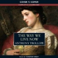 The Way We Live Now - Anthony Trollope,  Timothy West