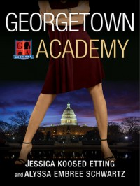 Georgetown Academy: Book One - Jessica Koosed Etting, Alyssa Embree Schwartz