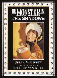 The Monster in the Shadows: A Cobtown Story from the Diaries of Lucky Hart - Julia Van Nutt, Robert Van Nutt