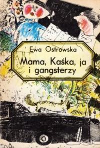 Mama, Kaśka, ja i gangsterzy - Ewa Ostrowska