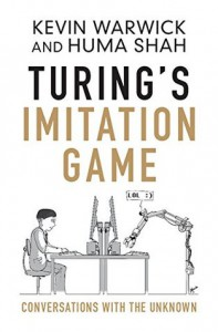 Turing's Imitation Game: Conversations with the Unknown - Kevin Warwick, Huma Shah