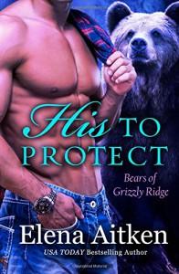 His to Protect (Grizzly Ridge) (Volume 1) - Elena Aitken
