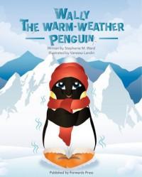Wally the Warm-Weather Penguin - Stephanie M. Ward