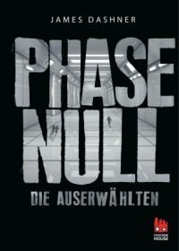 Phase Null - Die Auserwählten: Das Prequel zur Maze Runner-Trilogie (Die Auserwählten - Maze Runner, Band 5) - James Dashner, Ilse Rothfuss