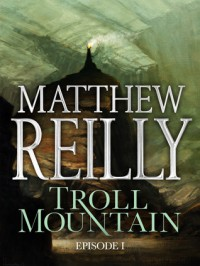 Troll Mountain: Episode 1 - Matthew Reilly