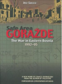 Safe Area Gorazde : The War in Eastern Bosnia 1992-1995 - Joe Sacco