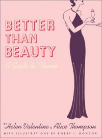 Better than Beauty: A Guide to Charm - Helen Valentine, Alice Thompson, Emery I. Gondor