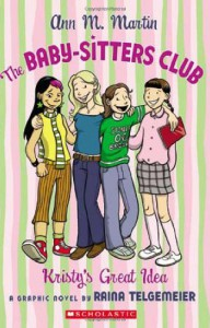 The Baby-Sitters Club: Kristy's Great Idea - Ann M. Martin, Raina Telgemeier