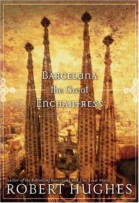 Barcelona The Great Enchantress - Robert Hughes