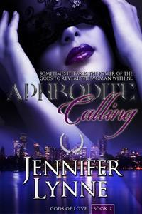 Aphrodite Calling (Gods of Love, #2) - Jennifer Lynne