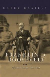 Franklin D. Roosevelt: The War Years, 1939-1945 - Roger Daniels