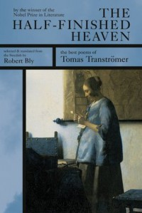 The Half-Finished Heaven: The Best Poems of Tomas Transtromer - Tomas Tranströmer, Robert Bly
