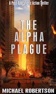 The Alpha Plague: A Post-Apocalyptic Action Thriller - Michael Robertson