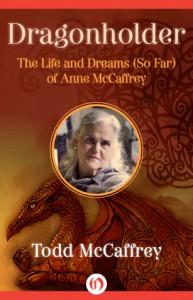 Dragonholder: The Life and Dreams (So Far) of Anne McCaffrey - Todd J. McCaffrey