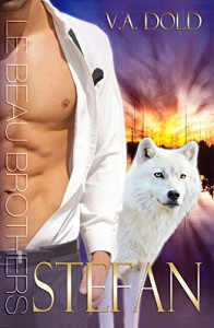 Stefan: Le Beau Brothers: New Orleans Billionaire Wolf Shifters with plus sized BBW for mates (Le Beau Series Book 3) - V.A. Dold