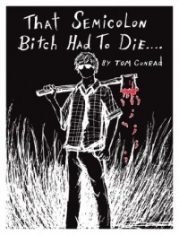 That Semicolon Bitch Had To Die - Tom Conrad, Carrion House