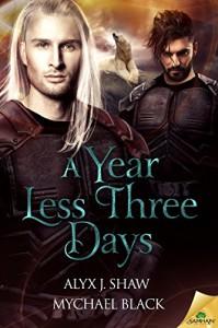 A Year Less Three Days - Mychael Black, Alyx J. Shaw