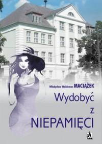 Wydobyć z niepamięci  -  Władysław Waldemar Maciążek
